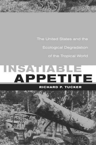 9780520220874: Insatiable Appetite: The United States and the Ecological Degradation of the Tropical World