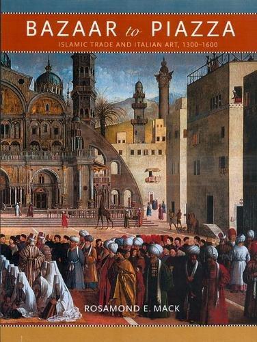 9780520221314: Bazaar to Piazza: Islamic Trade and Italian Art, 1300-1600