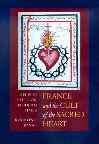 9780520221369: France and the Cult of the Sacred Heart: An Epic Tale for Modern Times (Studies on the History of Society and Culture)