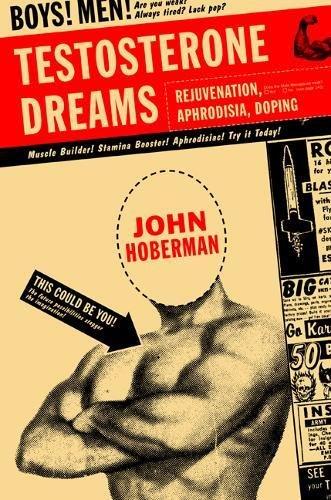 9780520221512: Testosterone Dreams: Rejuvenation, Aphrodisia, Doping