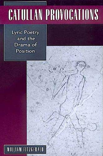 Catullan Provocations: Lyric Poetry and the Drama of Position (Classics and Contemporary Thought)