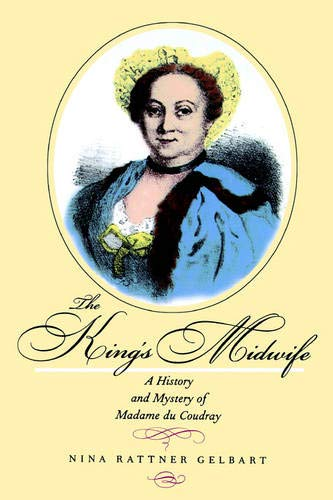 9780520221574: The King's Midwife: A History and Mystery of Madame du Coudray