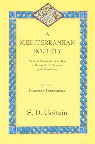 9780520221581: 001: A Mediterranean Society: The Jewish Communities of the Arab World as Portrayed in the Documents of the Cairo Geniza, Vol. I: Economic Foundations (Near Eastern Center, UCLA)