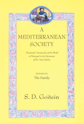 9780520221604: 3: A Mediterranean Society: The Jewish Communities of the Arab World as Portrayed in the Documents of the Cairo Geniza, Vol. III: The Family (Near Eastern Center, UCLA)