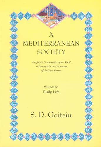 9780520221611: A Mediterranean Society: The Jewish Communities of the Arab World as Portrayed in the Documents of the Cairo Geniza, Vol. IV: Daily Life (Near Eastern Center, UCLA)