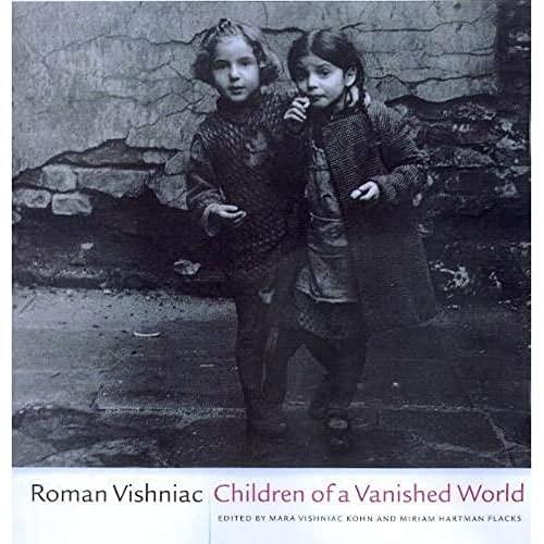 Roman Vishniac Children of a Vanished World: Kohn, Mara Vishniac & Miriam Hartman Flacks, Editors