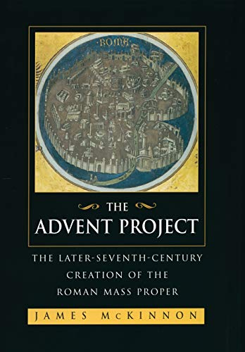 9780520221987: The Advent Project: The Later Seventh-Century Creation of the Roman Mass Proper