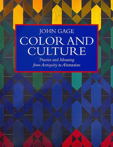 COLOR AND CULTURE: Practice and Meaning from Antiquity to Abstraction: Gage, John