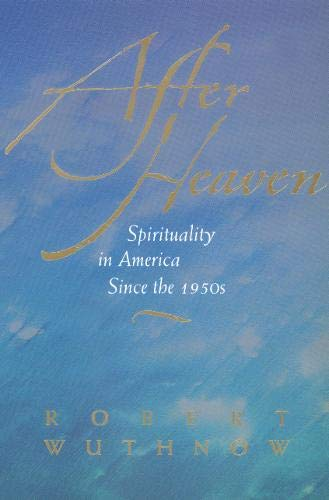 9780520222281: After Heaven: Spirituality in America Since the 1950s