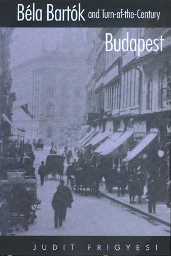 9780520222540: Béla Bartók and Turn-of-the-Century Budapest