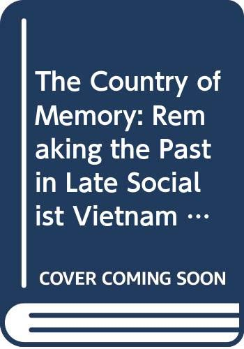 9780520222663: The Country of Memory: Remaking the Past in Late Socialist Vietnam (Asia: Local Studies / Global Themes)