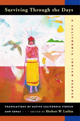 9780520222700: Surviving Through the Days: Translations of Native California Stories and Songs