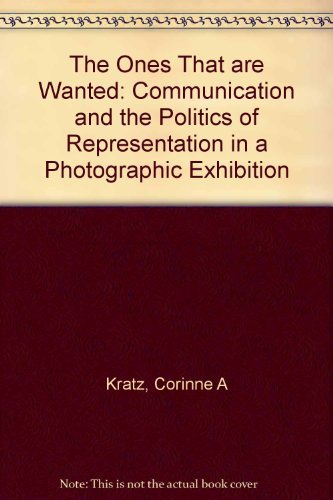 9780520222816: The Ones That Are Wanted: Communication and the Politics of Representation in a Photographic Exhibition