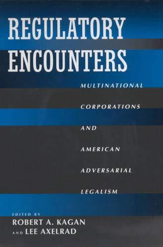 Regulatory Encounters: Multinational Corporations and American Adversarial Legalism (California ...