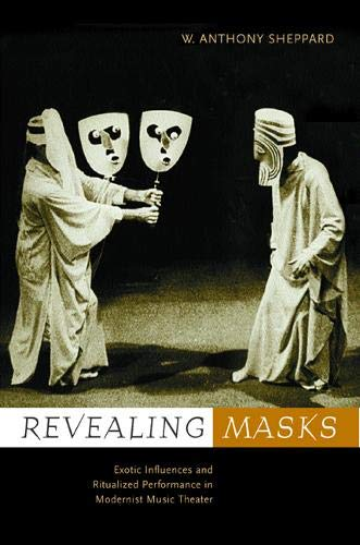 9780520223028: Revealing Masks: Exotic Influences and Ritualized Performance in Modernist Music Theater (California Studies in Twentieth Century Music)