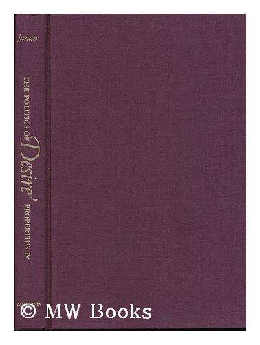 The Politics of Desire: Propertius IV: Janan, Micaela
