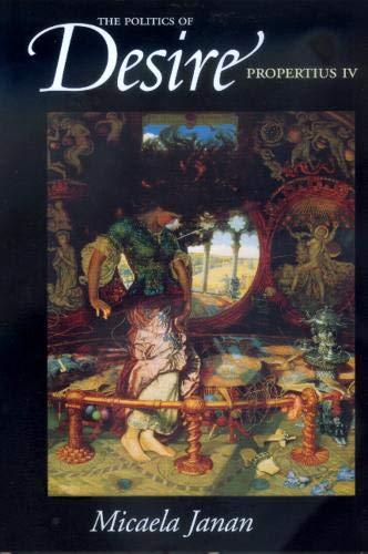 9780520223219: The Politics of Desire: Propertius IV (Joan Palevsky Book in Classical Literature)