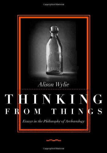 9780520223608: Thinking from Things: Essays in the Philosophy of Archaeology