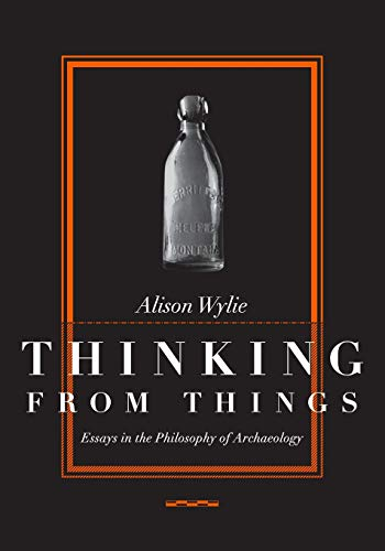 9780520223615: Thinking from Things: Essays in the Philosophy of Archaeology