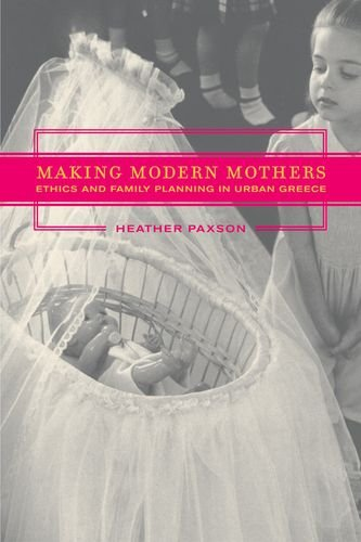 9780520223714: Making Modern Mothers: Ethics and Family Planning in Urban Greece