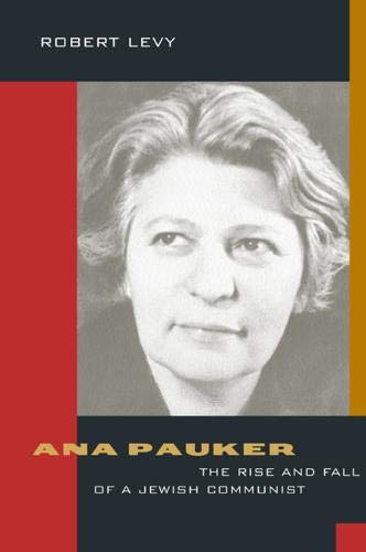 9780520223950: Ana Pauker: The Rise and Fall of a Jewish Communist