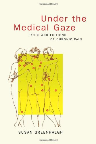 9780520223974: Under the Medical Gaze: Facts and Fictions of Chronic Pain