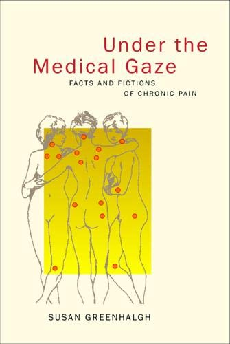 9780520223981: Under the Medical Gaze: Facts and Fictions of Chronic Pain