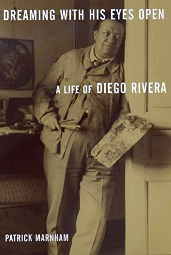 DREAMING WITH HIS EYES OPEN: A Life of Diego Rivera: Marnham, Patrick
