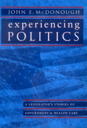 9780520224117: Experiencing Politics: A Legislator's Stories of Government and Health Care (California/Milbank Series on Health and the Public)