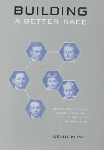 9780520225022: Building a Better Race: Gender, Sexuality, and Eugenics from the Turn of the Century to the Baby Boom