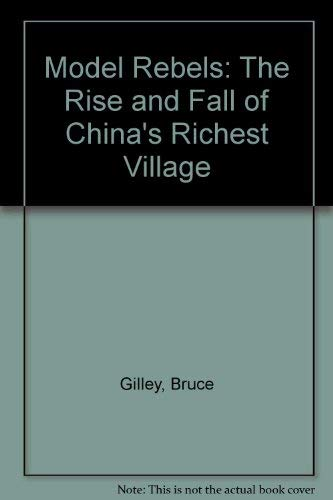 Model rebels : the rise and fall of China's richest village.: Gilley, Bruce.