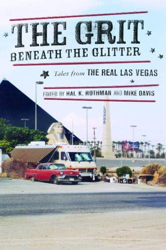 The Grit Beneath the Glitter. Tales from the Real Las Vegas. Edited by Hal K. Rothman and Mike Da...