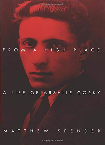 9780520225480: From a High Place: A Life of Arshile Gorky
