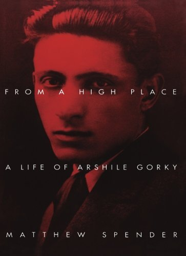 FROM A HIGH PLACE: GORKY, ARSHILE -