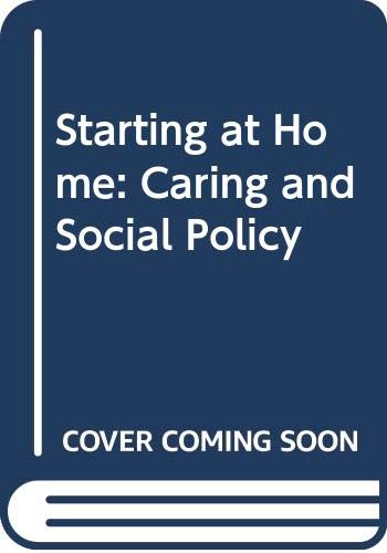 9780520225565: Starting at Home: Caring and Social Policy