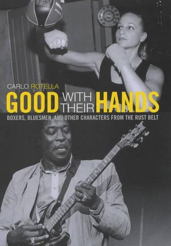 9780520225626: Good with Their Hands: Boxers, Bluesmen, and Other Characters from the Rust Belt