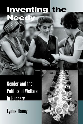 9780520225718: Inventing the Needy: Gender and the Politics of Welfare in Hungary