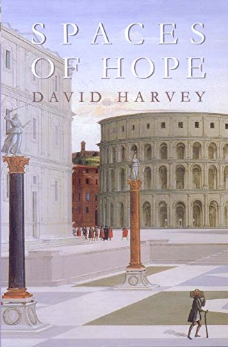 Spaces of Hope (California Studies in Critical Human Geography): Harvey, David