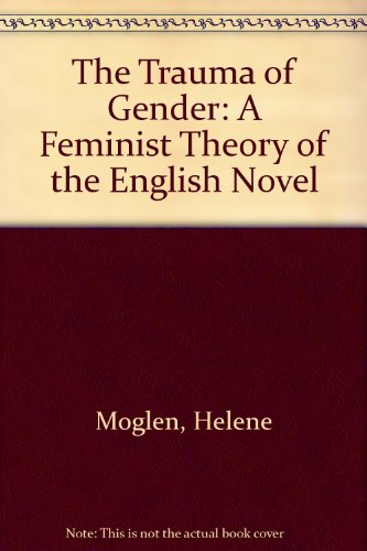 9780520225886: The Trauma of Gender: A Feminist Theory of the English Novel