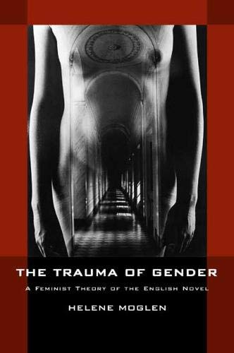 9780520225893: The Trauma of Gender: A Feminist Theory of the English Novel