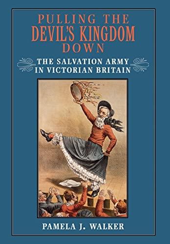 Pulling the Devil s Kingdom Down: The Salvation Army in Victorian Britain (Hardback): Pamela J. ...