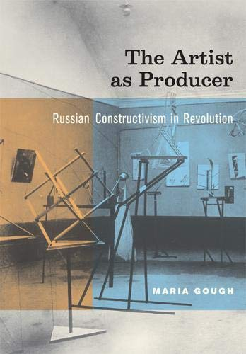 9780520226180: The Artist As Producer: Russian Constructivism In Revolution