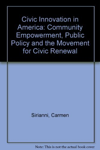 Civic Innovation in America: Community Empowerment, Public Policy, and the Movement for Civic ...