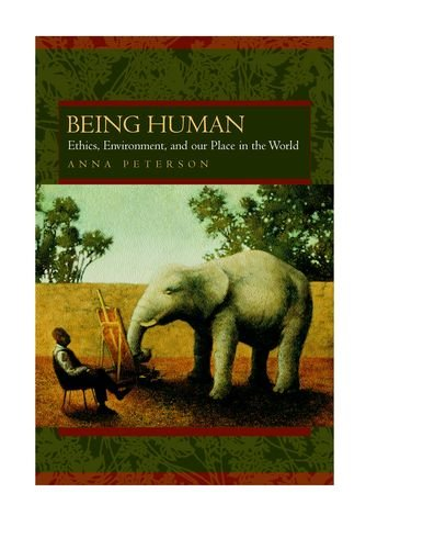 9780520226548: Being Human: Ethics, Environment, and Our Place in the World