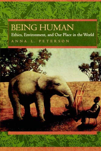 Being human : ethics, environment, and our place in the world.: Peterson, Anna L.