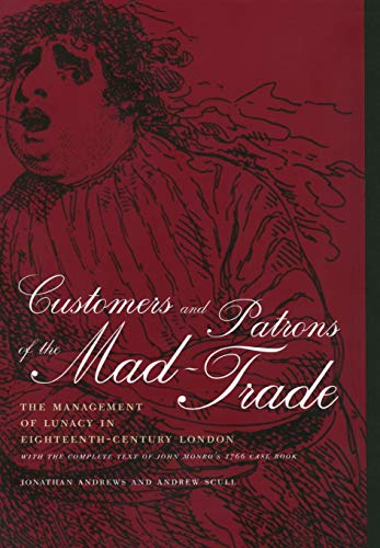 9780520226609: Customers and Patrons of the Mad-Trade: The Management of Lunacy in Eighteenth-Century London, With the Complete Text of John Monro's 1766 Case Book