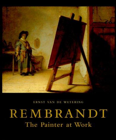 Rembrandt: The Painter at Work: Ernst van de Wetering