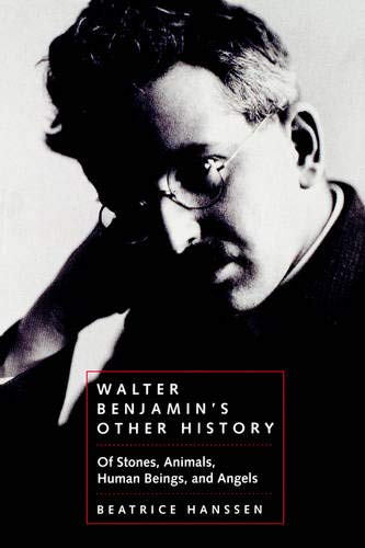 Walter Benjamin's Other History: Of Stones, Animals, Human Beings, and Angels (Weimar and Now:...