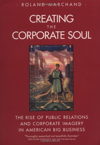 9780520226883: Creating the Corporate Soul: The Rise of Public Relations and Corporate Imagery in American Big Business