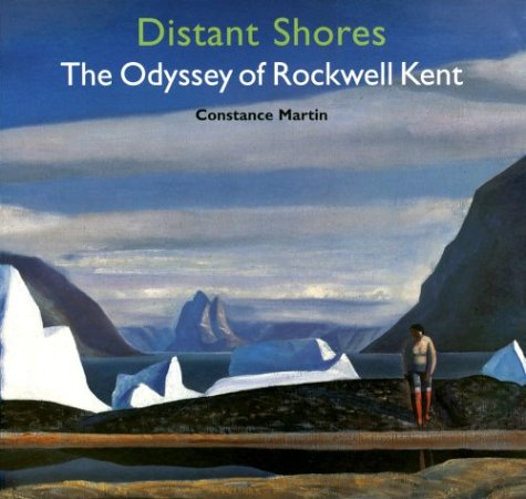 Distant Shores: The Odyssey of Rockwell Kent: Martin, Constance